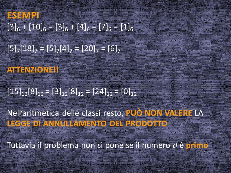 ESEMPI [3]6 + [10]6 = [3]6 + [4]6 = [7]6 = [1]6